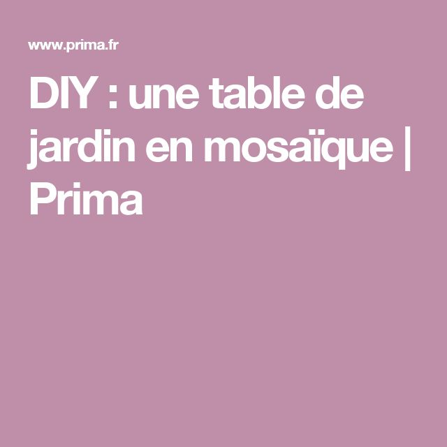 Diy une table de jardin en mosa que table de jardin mosaique et emaux de briare for Comment realiser une table de jardin en mosaique