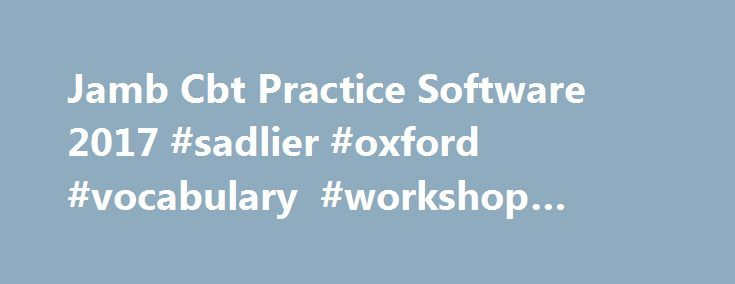 Jamb Cbt Practice Software 2017 #sadlier #oxford #vocabulary #workshop #answers http://health.remmont.com/jamb-cbt-practice-software-2017-sadlier-oxford-vocabulary-workshop-answers/  #answer questions.com # Jamb Cbt Practice Software 2017/2018 You are Welcome to our site. Its finally here. you can now download Markup Jamb cbt practice software 2017/2018 with jamb past questions and solutions(2016 jamb cbt past questions included) . Here you would have an unfettered access to Jamb Past…