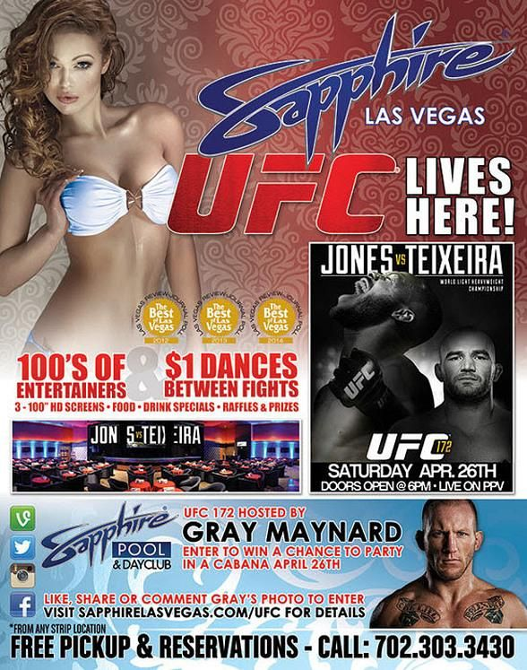 Watch UFC 172: Jones vs. Teixeira Live on PPV Hosted by Gray Maynard at Sapphire, The World's Largest Gentlemen's Club, Saturday, April 26