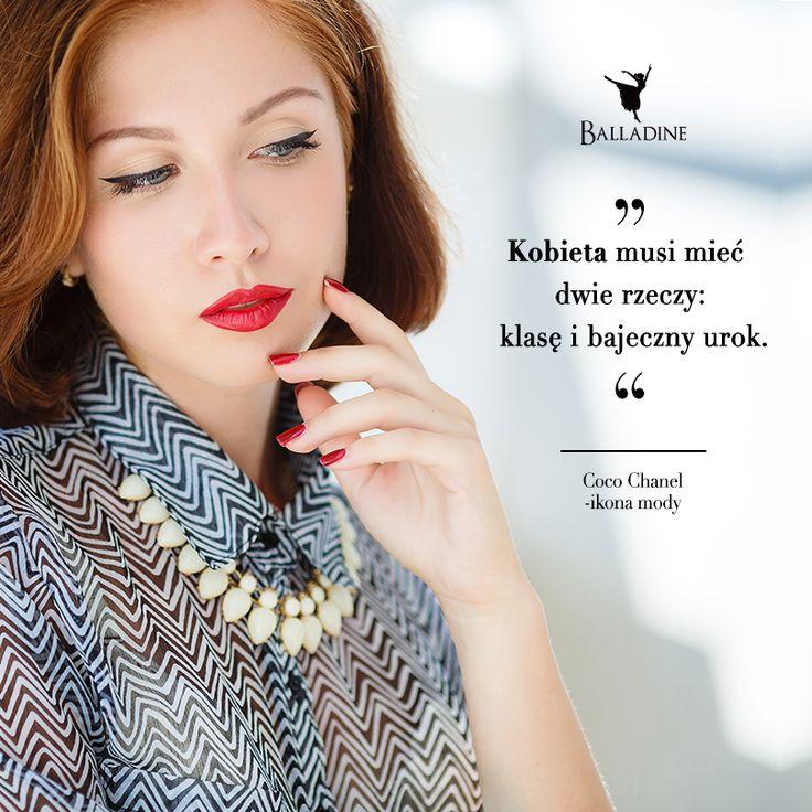 """""""Kobieta musi mieć dwie rzeczy: klasę i bajeczny urok.""""- Coco Chanel"""