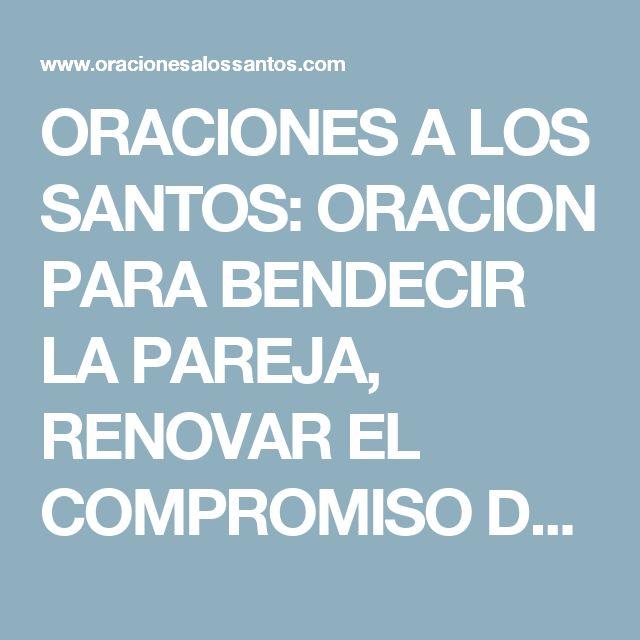 ORACIONES A LOS SANTOS: ORACION PARA BENDECIR LA PAREJA, RENOVAR EL COMPROMISO DEL MATRIMONIO
