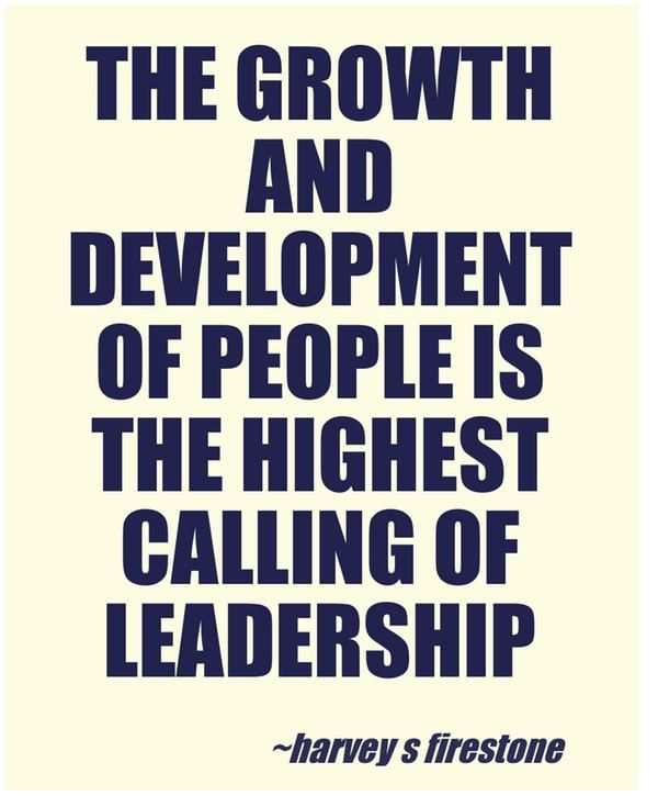 The growth and development of people is the highest calling of leadership #quotes