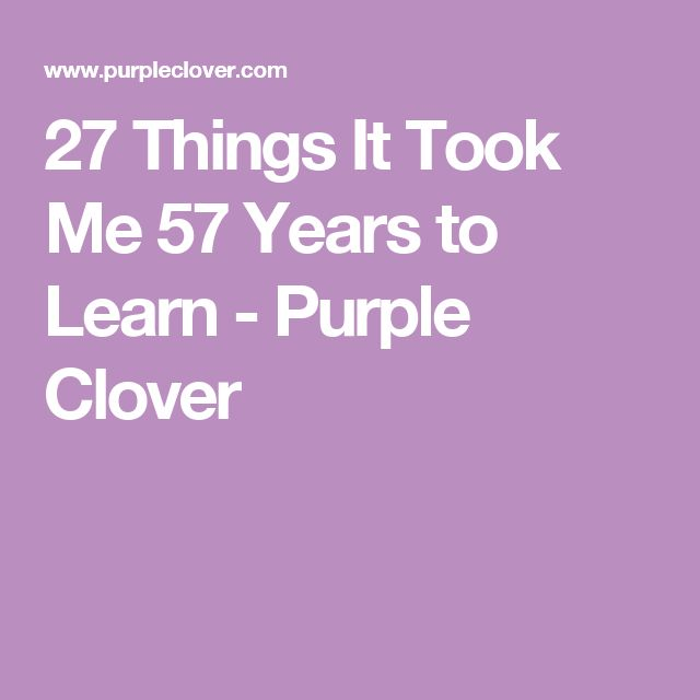 27 Things It Took Me 57 Years to Learn - Purple Clover