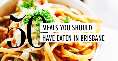 The A List   50 Things You Should Have Eaten if You Live in Brisbane