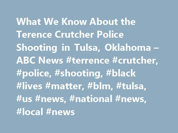 What We Know About the Terence Crutcher Police Shooting in Tulsa, Oklahoma – ABC News #terrence #crutcher, #police, #shooting, #black #lives #matter, #blm, #tulsa, #us #news, #national #news, #local #news http://sweden.remmont.com/what-we-know-about-the-terence-crutcher-police-shooting-in-tulsa-oklahoma-abc-news-terrence-crutcher-police-shooting-black-lives-matter-blm-tulsa-us-news-national-news-local/  Sections Shows Yahoo!-ABC News Network | 2017 ABC News Internet Ventures. All rights…