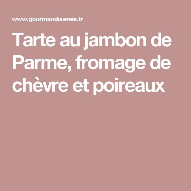 Tarte au jambon de Parme, fromage de chèvre et poireaux
