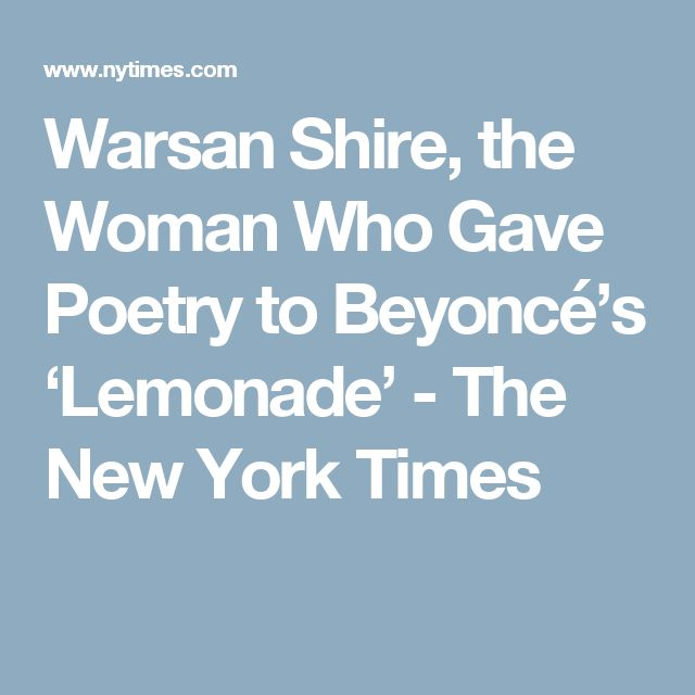 Warsan Shire, the Woman Who Gave Poetry to Beyoncé's 'Lemonade' - The New York Times