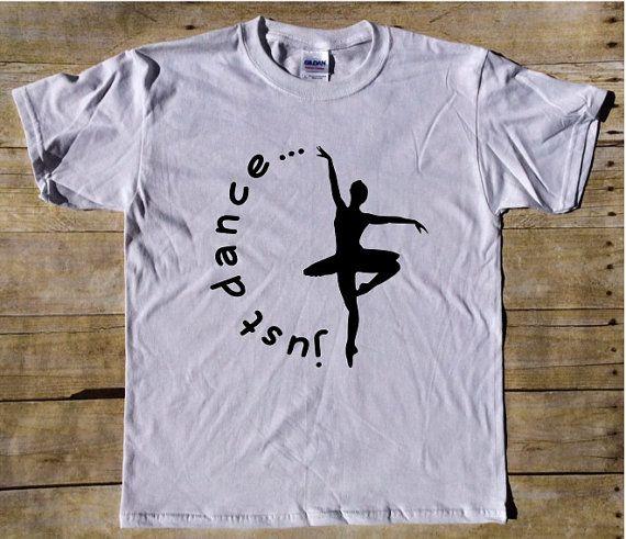 Just Dance Ballet - Ballet Shirt - Dancer Shirt - Dance t-shirt - Dancing t-shirt