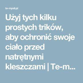 Użyj tych kilku prostych trików, aby ochronić swoje ciało przed natrętnymi kleszczami   Te-mysli.pl - Codzienna porcja emocji, rozrywki, historii które wzruszają