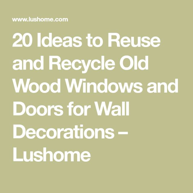20 Ideas to Reuse and Recycle Old Wood Windows and Doors for Wall Decorations – Lushome