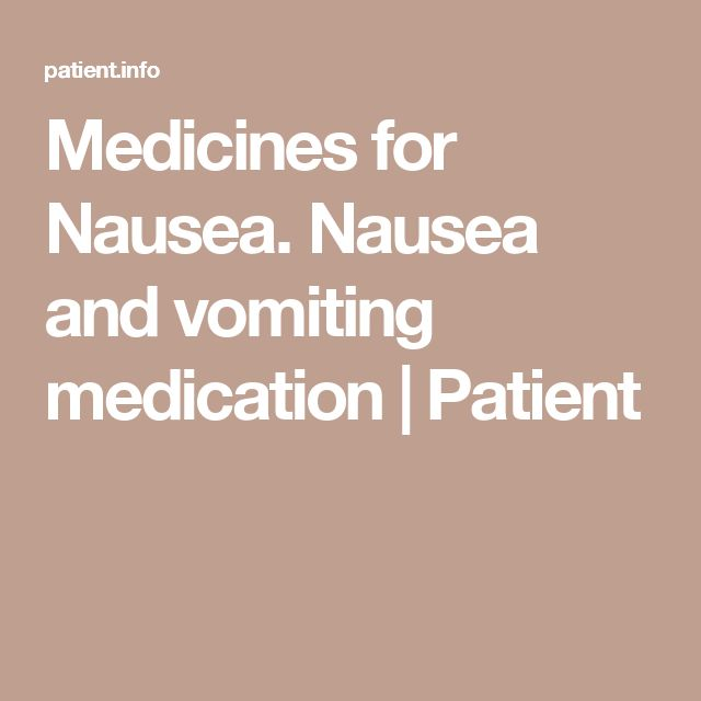 Medicines for Nausea. Nausea and vomiting medication   Patient