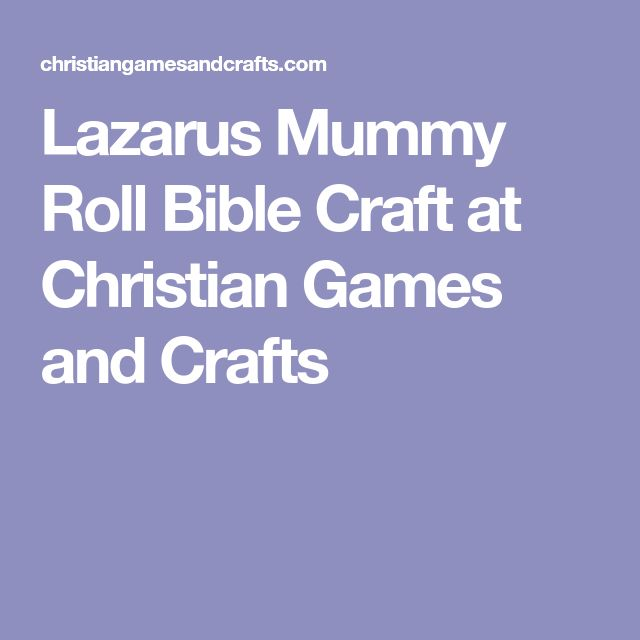 Lazarus Mummy Roll Bible Craft at Christian Games and Crafts