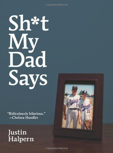 Sh*t My Dad Says Justin Halpern - One of the funniest and best books I have ever read