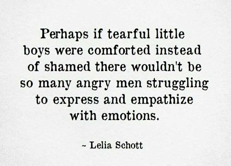 Reason why I am a feminist: because I recognize that, when boys are unable to express any emotion other than anger, that anger ends up manifesting itself in ugly ways (men are the #1 cause of violence against men + women). Expressing emotions is not gay. Let boys cry