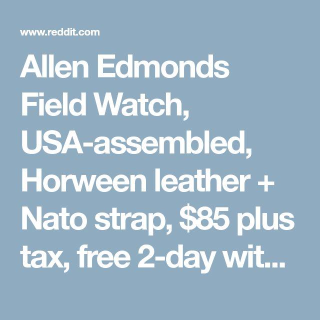 Allen Edmonds Field Watch, USA-assembled, Horween leather + Nato strap, $85 plus tax, free 2-day with shoprunner - frugalmalefashion