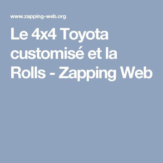 Le 4x4 Toyota customisé et la Rolls - Zapping Web