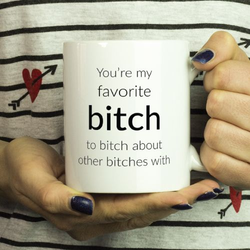 You Are My Favorite Bitch Mug. Cool Gifts For Girlfriends. Christmas gifts for best friends.