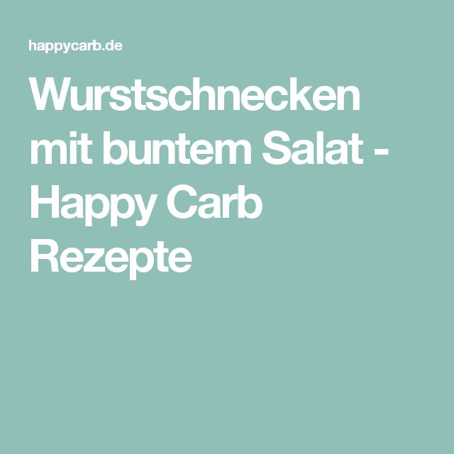 Wurstschnecken mit buntem Salat - Happy Carb Rezepte