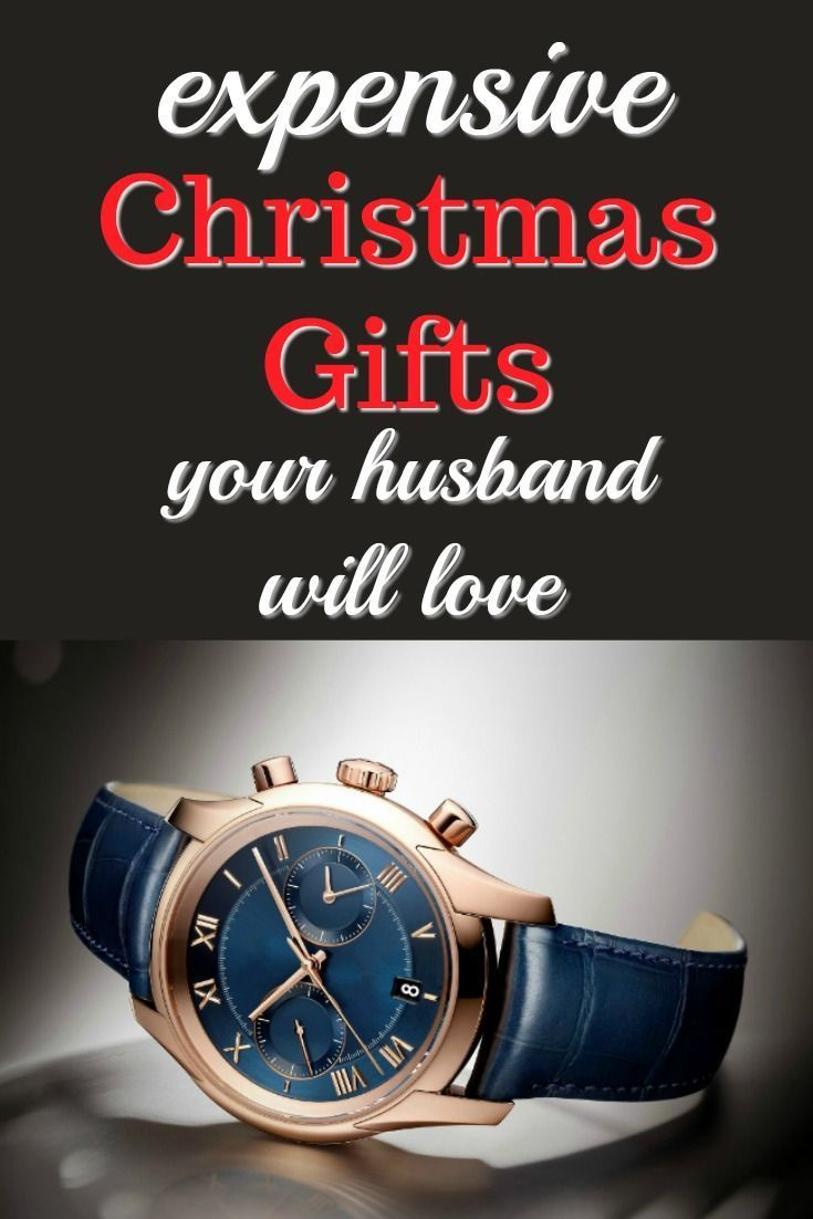 Expensive Christmas Gifts For My Husband
