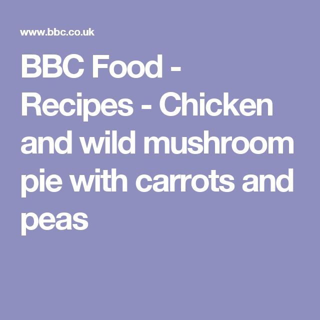 BBC Food - Recipes - Chicken and wild mushroom pie with carrots and peas