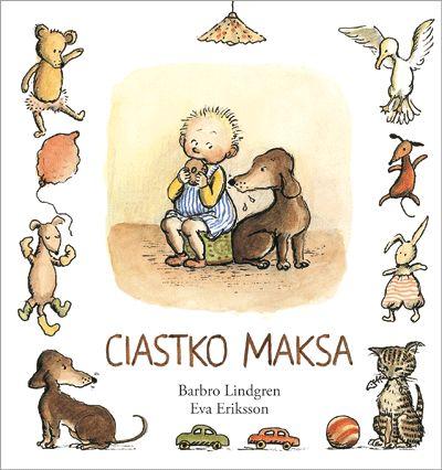 Przygody Maksa i jego psa tekst: Barbro Lindgren, ilustracje: Eva Eriksson, tłumaczenie: Katarzyna Skalska