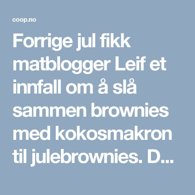 Forrige jul fikk matblogger Leif et innfall om å slå sammen brownies med kokosmakron til julebrownies. Det viste seg å være en ekstremt god idé!