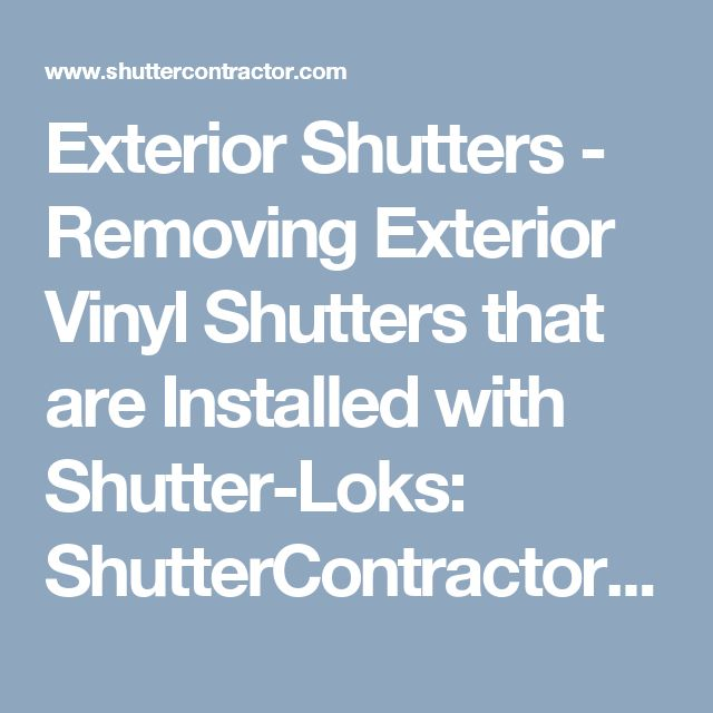 Exterior Shutters - Removing Exterior Vinyl Shutters that are Installed with Shutter-Loks: ShutterContractor.com