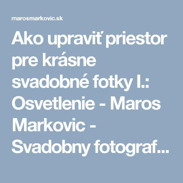 Ako upraviť priestor pre krásne svadobné fotky I.: Osvetlenie - Maros Markovic - Svadobny fotograf