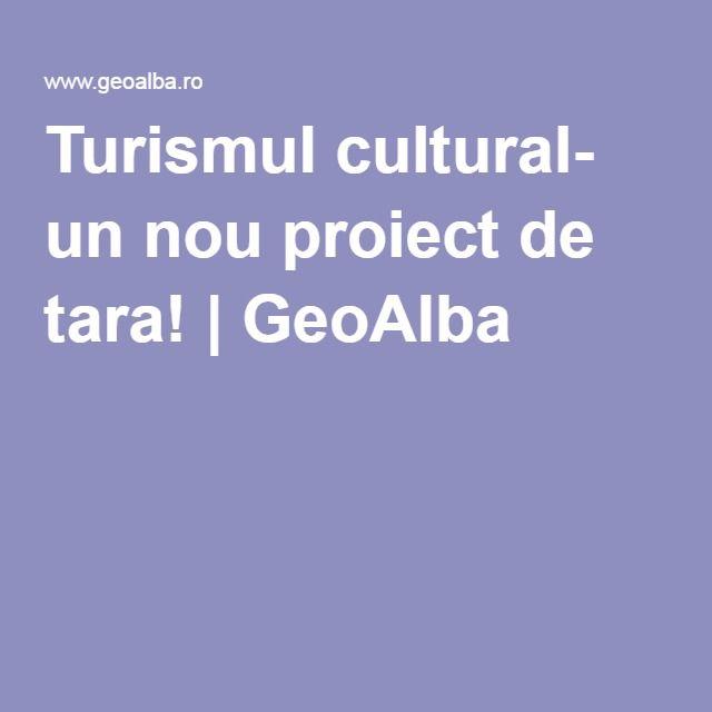 Turismul cultural- un nou proiect de tara! | GeoAlba