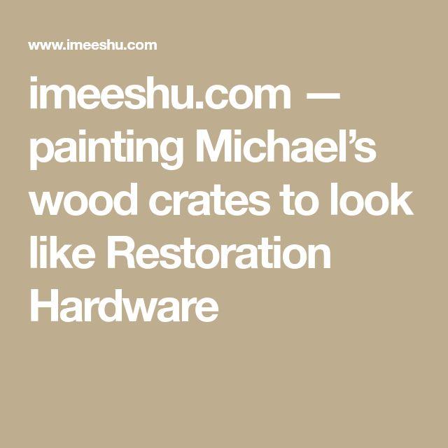 imeeshu.com — painting Michael's wood crates to look like Restoration Hardware