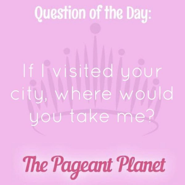 """Today's Pageant Question of the Day is: If I visited your city, where would you take me?  Why this question was asked: This is a good """"get to know you"""" question and shows the judges you can think on your feet.  Click to see how some of our Instagram followers answered the question:"""
