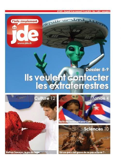 Cette semaine, dans le JDE n°1499 (du jeudi 14 au mercredi 19 mai 2015) - Monde : Cuba : la fin de l'isolement / France : On ne mélange pas l'école et la religion / Sport : Haile Gebreselassie : un champion à la retraite / Dossier : Faut-il contacter les extraterrestres ? / Sciences : Que se passe-t-il si on ne se lave pas ? /Culture : Nathan Sawaya transforme les Lego en œuvre d'art /  L'info illustrée : L'équipement du joueur de hockey sur glace