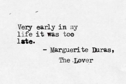 lover marguerite duras quotes Marguerite duras booklist marguerite duras message board detailed plot synopsis reviews of the lover an impovished, adolescent french girl in colonial south east asia has a forbidden love affair with a wealthy, chinese man, twelve years her senior.