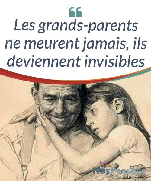 Les grands-parents ne meurent jamais, ils deviennent invisibles Les grands-parents ne meurent jamais, ils #deviennent invisibles et #dorment pour toujours au plus #profond de notre cœur. #Curiosités