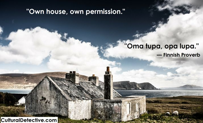 """""""Own house, own permission."""" #Finnish #Proverb Build #intercultural competence by subscribing to #Cultural Detective #leader #team #global #culture"""