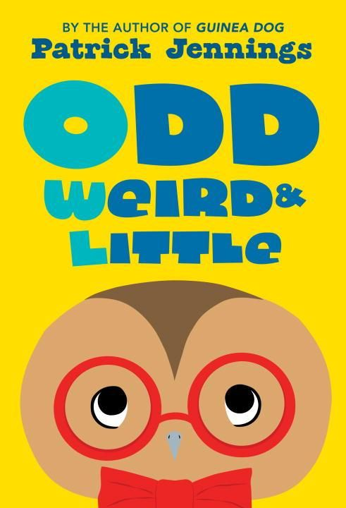 Odd, Weird, and Little by Patrick Jennings