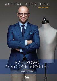 Michał Kędziora - Mr. Vintage - Rzeczowo o modzie męskiej. Na prezent dla mężczyzny - pasuje jak ulał :)