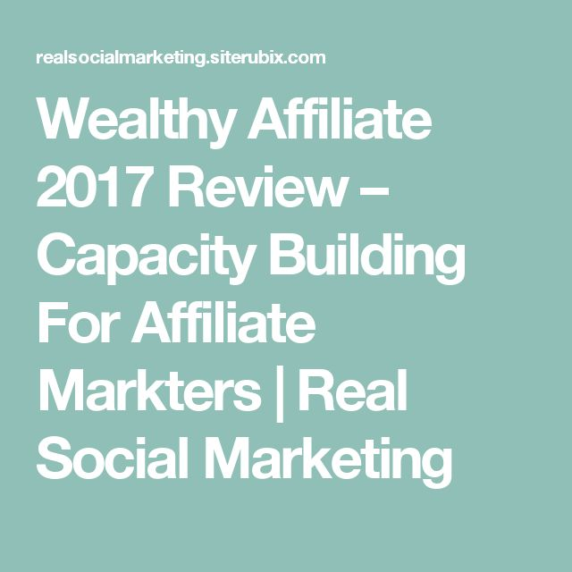 Wealthy Affiliate 2017 Review – Capacity Building For Affiliate Markters | Real Social Marketing