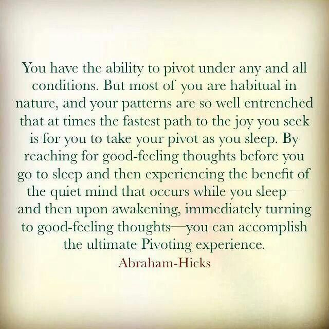 You Have The Ability To Pivot Under Any And All Conditions By Reading For Goods Feeling Thoughts Before You Go Abraham Hicks Quotes Esther Hicks Abraham Hicks