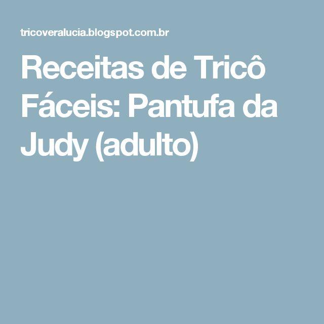 Receitas de Tricô Fáceis: Pantufa da Judy  (adulto)
