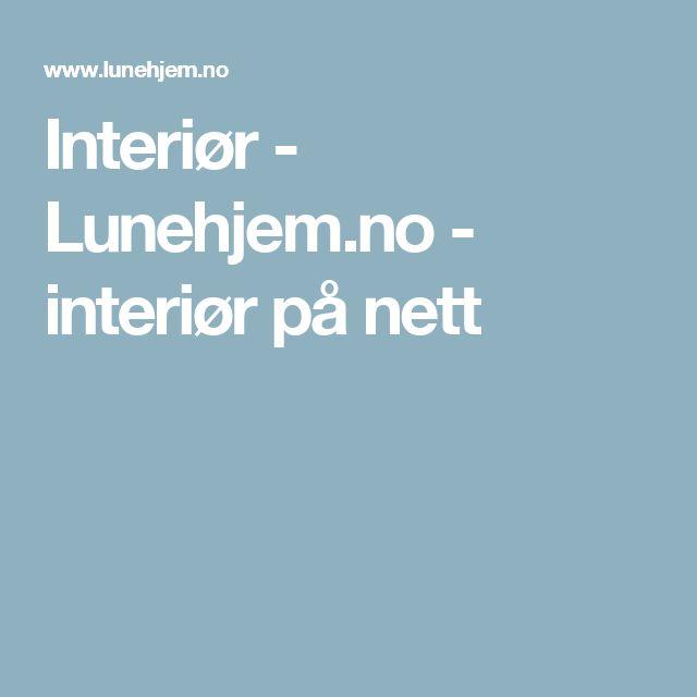 Interiør - Lunehjem.no - interiør på nett