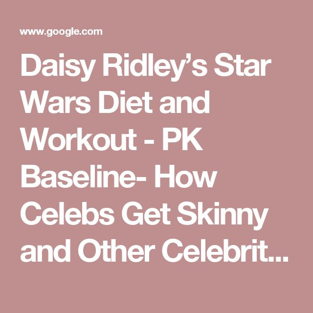 Daisy Ridley's Star Wars Diet and Workout - PK Baseline- How Celebs Get Skinny and Other Celebrity News