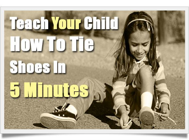 how to teach your child to tie shoes in 5 minutes