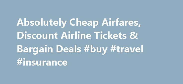 Absolutely Cheap Airfares, Discount Airline Tickets & Bargain Deals #buy #travel #insurance http://travel.remmont.com/absolutely-cheap-airfares-discount-airline-tickets-bargain-deals-buy-travel-insurance/  #the cheapest airfare # Absolutely Cheap Airfares, Discount Airline Tickets & Bargain Deals Check out our last minute travel deals, cheapest flights and hotel reservations for the most popular destinations including Hawaii, Orlando, Paris, London, Miami and Las Vegas. 2015…