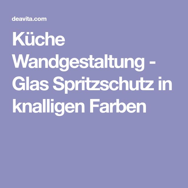 Küche Wandgestaltung   Glas Spritzschutz In Knalligen Farben