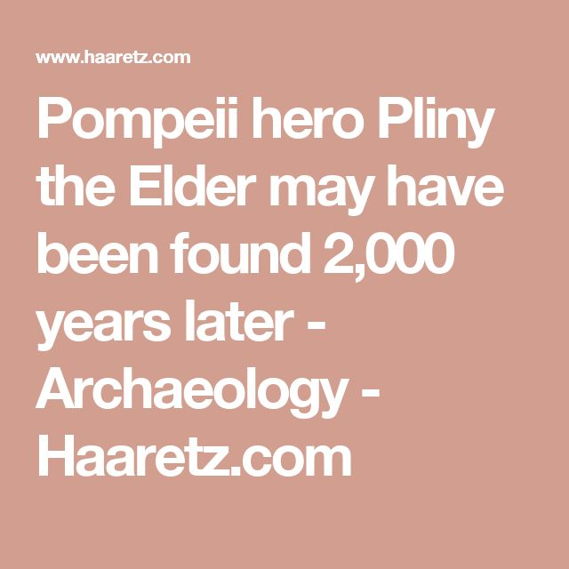 Pompeii hero Pliny the Elder may have been found 2,000 years later - Archaeology -  Haaretz.com