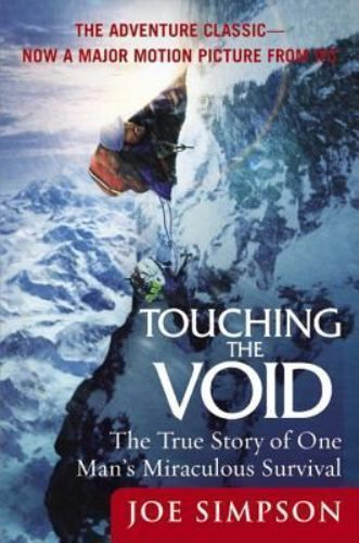 Touching the Void by Joe Simpson (2004, Paperback)   Joe Simpson and his climbing partner, Simon Yates, had just reached the top of a 21,000-foot peak in the Andes when disaster struck. Simpson plunged off the vertical face of an ice ledge, breaking his leg. In the hours that followed, darkness fell and a blizzard raged as Yates tried to lower his friend to safety. Finally, Yates was forced to cut the rope, moments before he would have been pulled to his own death. The next three days were…