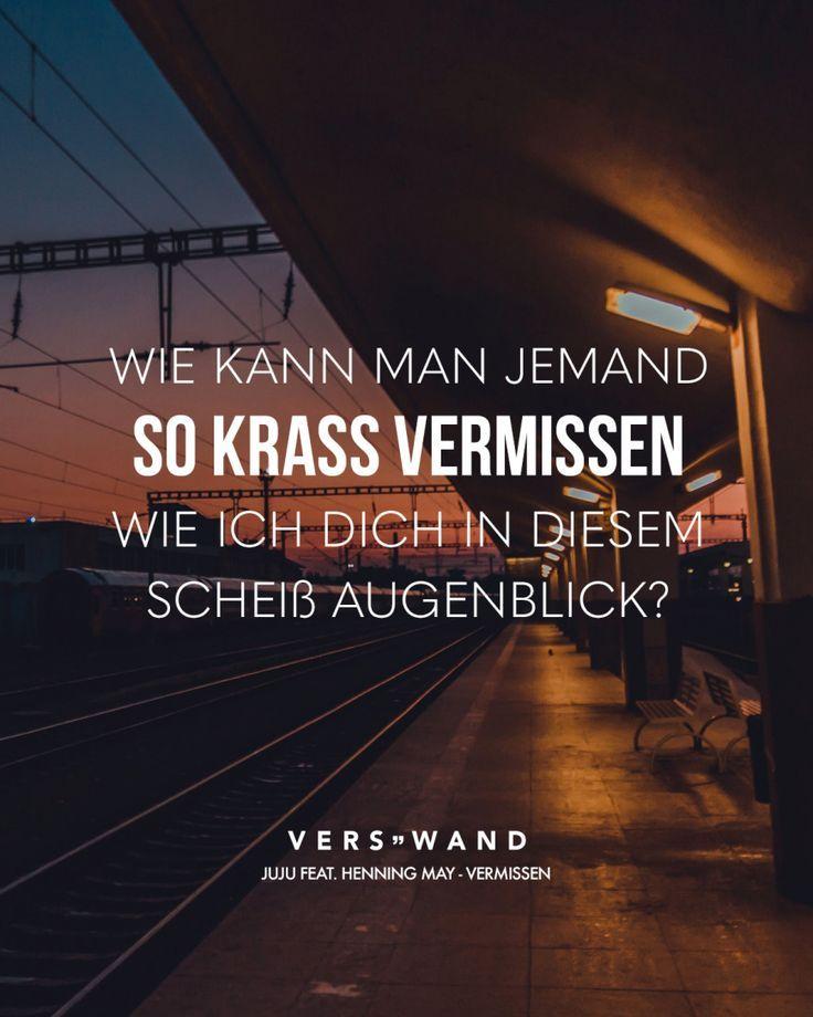 Visual Statements® Wie kann man jemand so krass vermissen wie ich dich in diesem scheiß Augenblick? – Juju feat. Henning May Sprüche / Zitate / Quo…