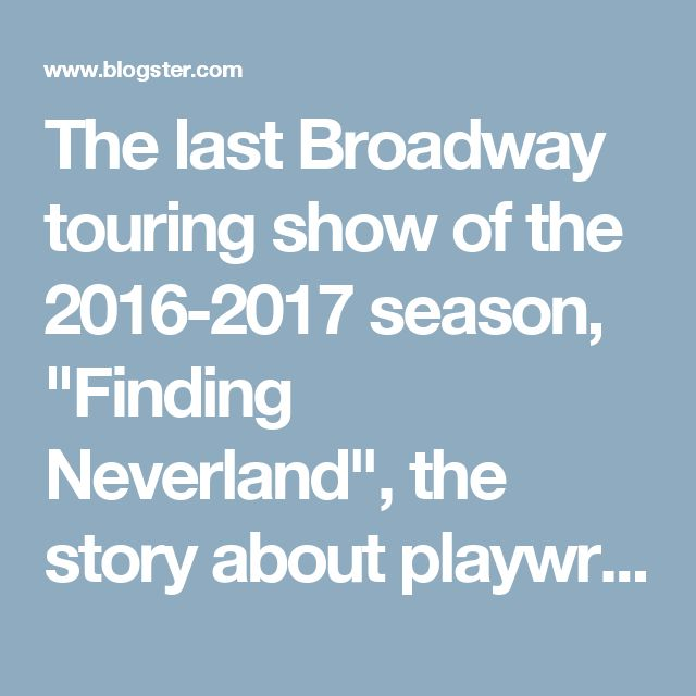 "The last Broadway touring show of the 2016-2017 season, ""Finding Neverland"", the story about playwright J.M. Barrie and the family that inspried Peter Pan, opens this evening at the Broward Center for the Performing Arts in Fort Lauderdale and I'll be there!  LOOK FOR MY REVIEW HERE TOMORROW!    for tickets go to browradcenter.org or call 954-462-0222."
