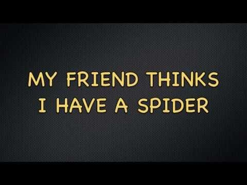 My friend thinks I have a spider. Are you afraid of spiders?